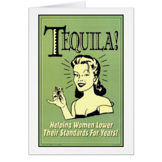 Tequila - Helping Women Lower Their Standards for Card