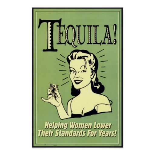 Tequila - Helping Women Lower Their Standards for Poster