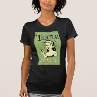 Tequila - Helping Women Lower Their Standards for T-Shirt