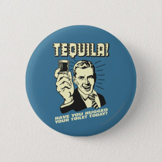 Tequila: Hugged Your Toilet Today 6 Cm Round Badge