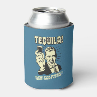 Tequila: Hugged Your Toilet Today Can Cooler
