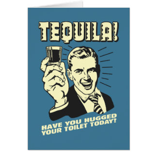 Tequila: Hugged Your Toilet Today Card