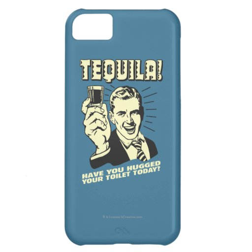 Tequila: Hugged Your Toilet Today iPhone 5C Covers