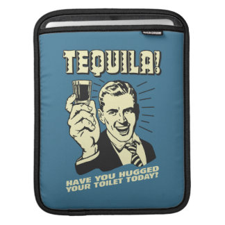 Tequila: Hugged Your Toilet Today iPad Sleeves