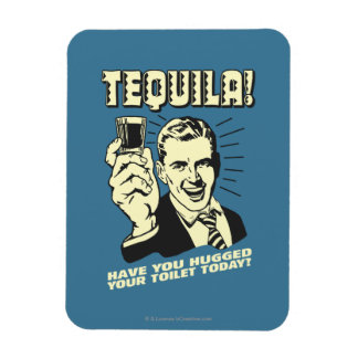 Tequila: Hugged Your Toilet Today Rectangular Photo Magnet