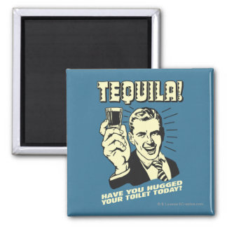 Tequila: Hugged Your Toilet Today Square Magnet