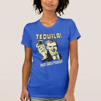 Tequila: Hugged Your Toilet Today T-Shirt