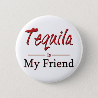 Tequila is My Friend 6 Cm Round Badge