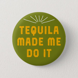 Tequila Made Me Do It. 6 Cm Round Badge