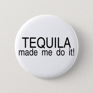 Tequila Made Me Do It 6 Cm Round Badge