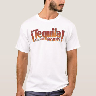 Tequila Makes Me Horny T-Shirt
