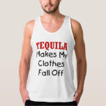 TEQUILA MAKES MY CLOTHES FALL OFF TANKTOPS
