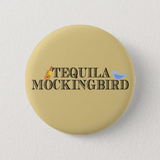 Tequila Mockingbird 6 Cm Round Badge