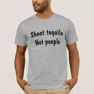 tequila-shoot tequila not people T-Shirt