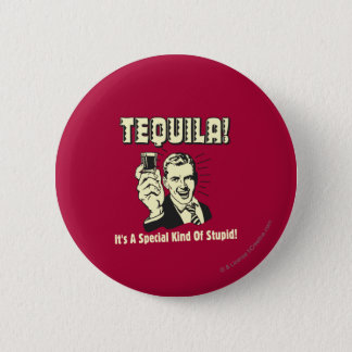 Tequila: Special Kind of Stupid 6 Cm Round Badge