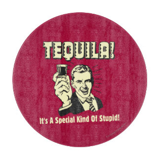 Tequila: Special Kind of Stupid Cutting Board