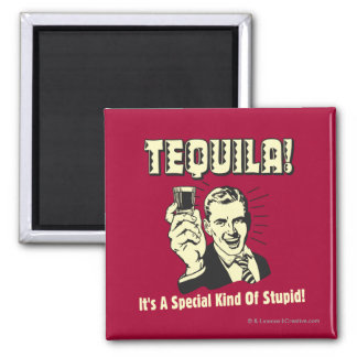Tequila: Special Kind of Stupid Square Magnet