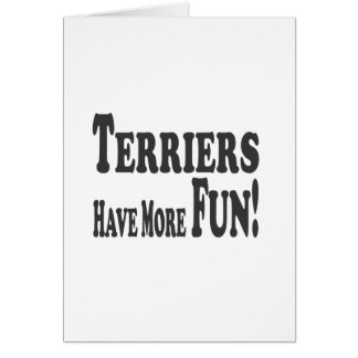 Terriers Have More Fun! Greeting Card