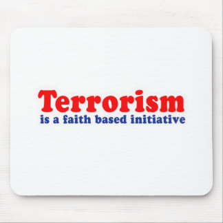 Terrorism is a faith based initiative mousepads
