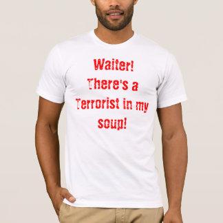 Terrorist in my soup! T-Shirt