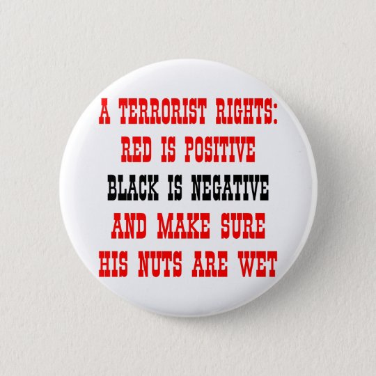 Terrorist Rights Red Is Positive Black Is Negative 6 Cm Round Badge