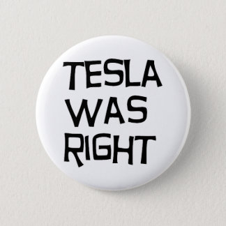 Tesla was right 6 cm round badge