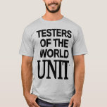 Testers Of The World UNIT T-Shirt