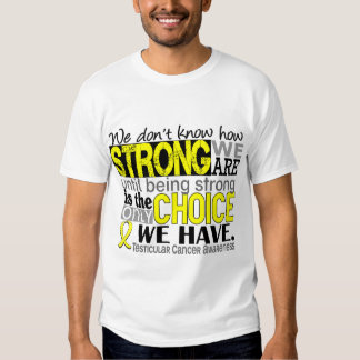 Testicular Cancer How Strong We Are Tshirts