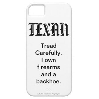 TEXAN...Tread Carefully. I own firearms & backhoe. iPhone 5 Case