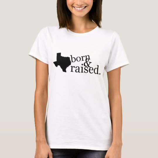 Texas born raised T-Shirt