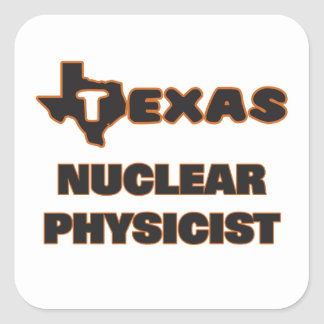 Texas Nuclear Physicist Square Sticker