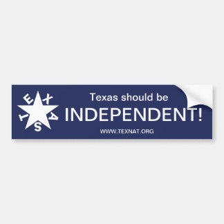 Texas should be INDEPENDENT Bumper Sticker