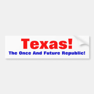 Texas!, The Once And Future Republic! Bumper Sticker