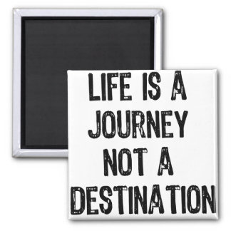 Text- Life is A Journey Not A Destination- Black Square Magnet