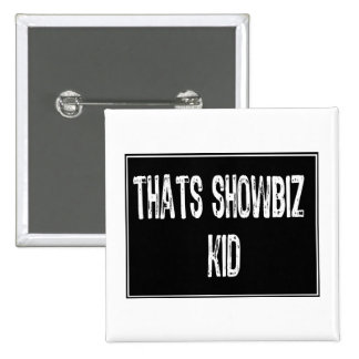 Text Sign- Thats Showbiz Kid- White / Black Button