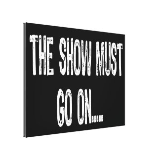 Text Sign- The Show Must Go On...-White/Black Stretched Canvas Print