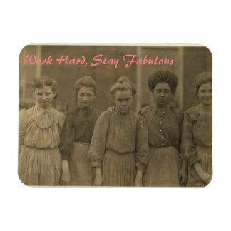 Textile Mill Girls-Work Hard, Stay Fabulous Rectangular Photo Magnet