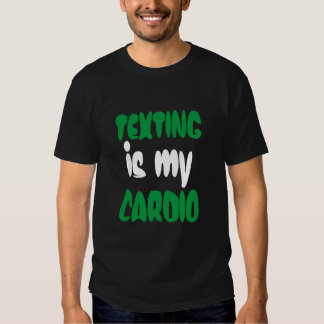 """""""Texting is my Cardio"""" t-shirt"""