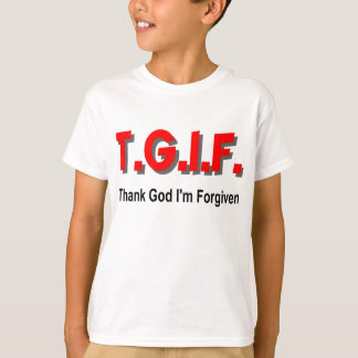 TGIF, Thank God I'm Forgiven christian gift item Tshirt
