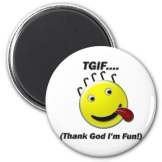 TGIF (Thank God I'm Fun) Magnet