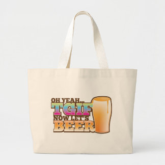 TGIF Thank god it's Friday now let's BEER Large Tote Bag