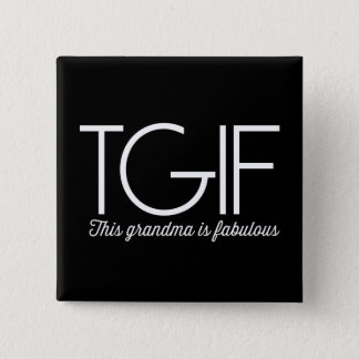 TGIF. This grandma is fabulous! 15 Cm Square Badge