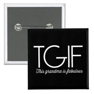 TGIF. This grandma is fabulous! Pinback Buttons