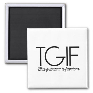 TGIF. This grandma is fabulous! Square Magnet