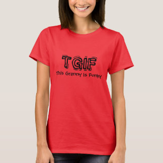 TGIF - This Granny Is Funky T-Shirt