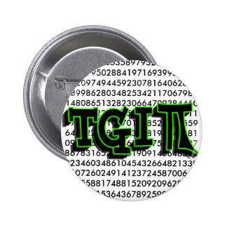 TGIPI - THANK GOD IT'S PI DAY! MARCH 14TH 3.14 6 CM ROUND BADGE