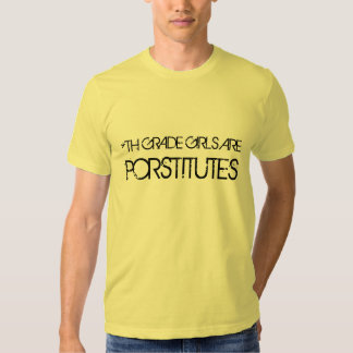 *TH GRADE GIRLS ARE PORSTITUTES T SHIRTS