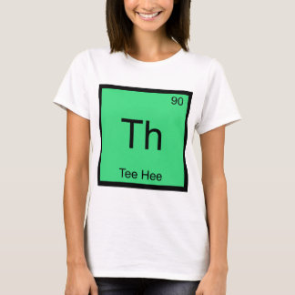 Th - Tee Hee Chemistry Element Symbol Funny Tee