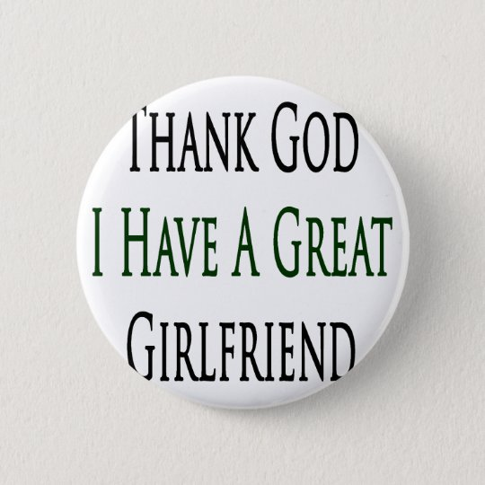 Thank God I Have A Great Girlfriend 6 Cm Round Badge