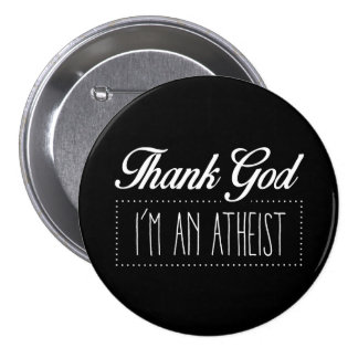 Thank God I'm an Atheist 7.5 Cm Round Badge